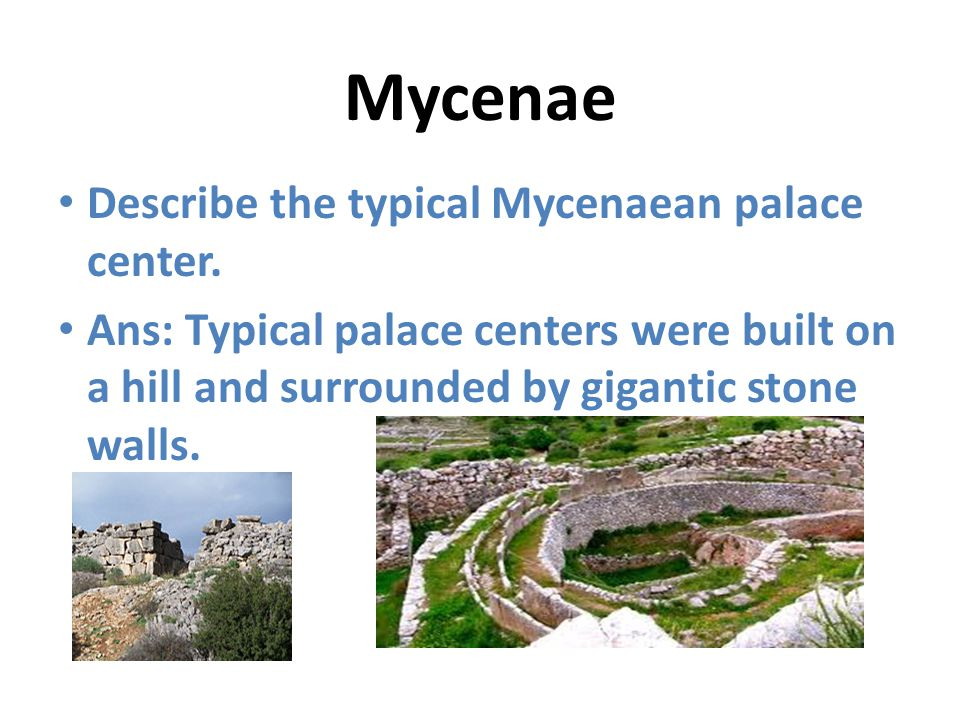 Mycenae Describe the typical Mycenaean palace center.