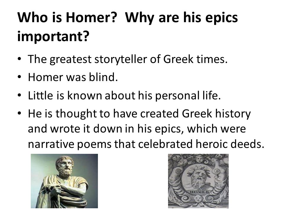Who is Homer Why are his epics important