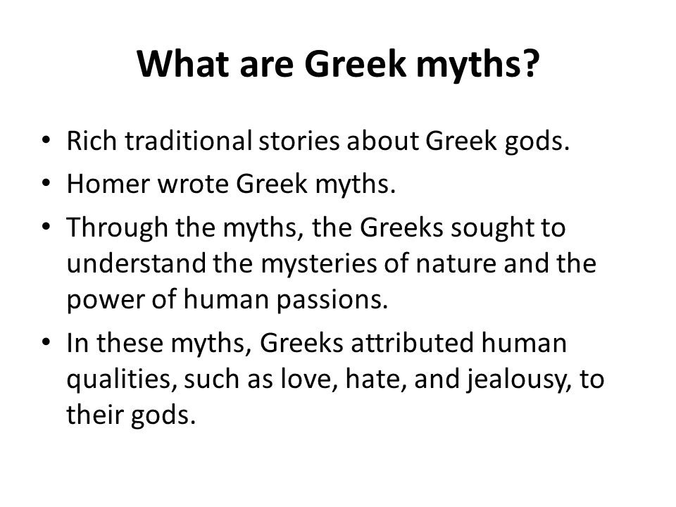 What are Greek myths Rich traditional stories about Greek gods.