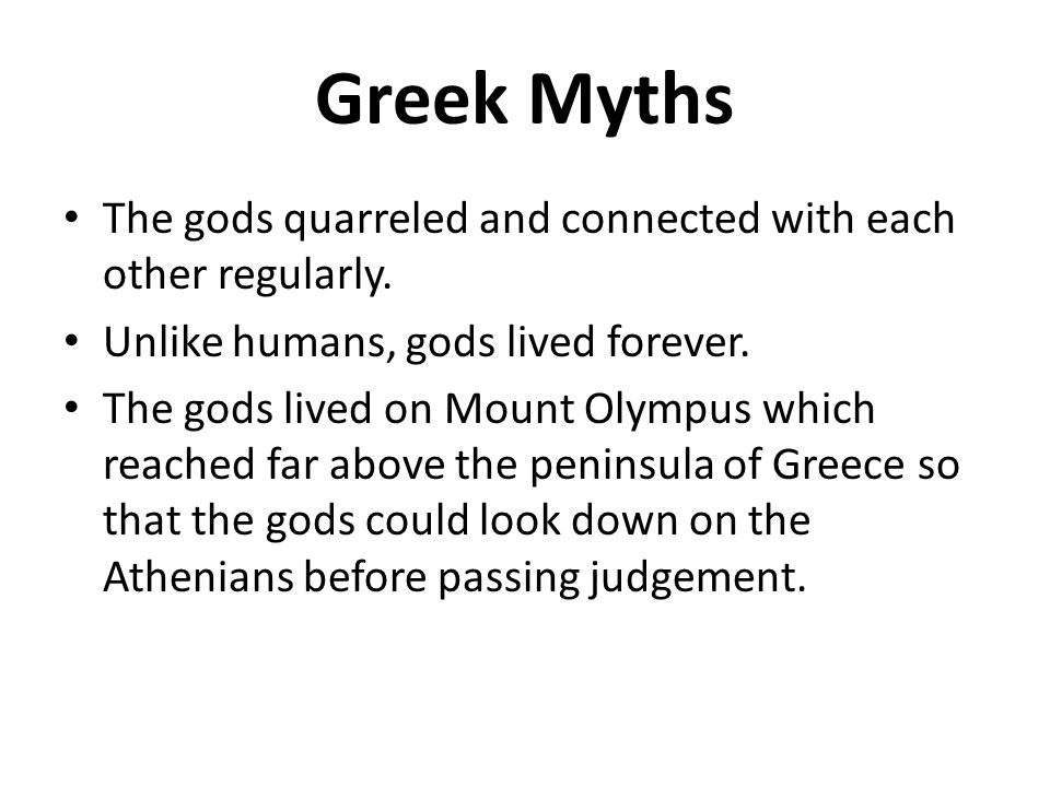 Greek Myths The gods quarreled and connected with each other regularly. Unlike humans, gods lived forever.
