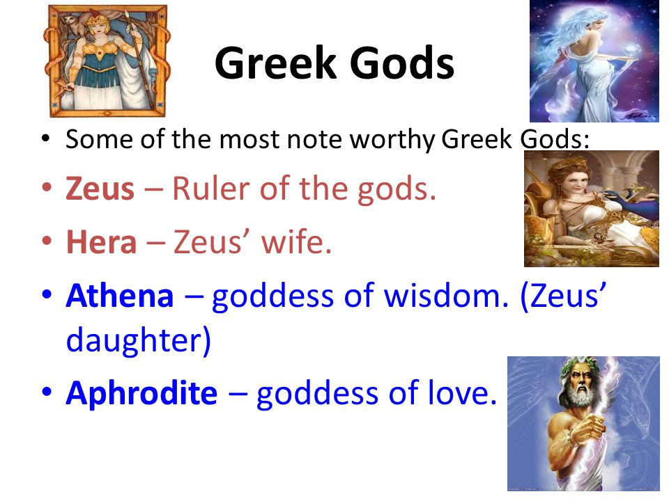 Greek Gods Zeus – Ruler of the gods. Hera – Zeus' wife.