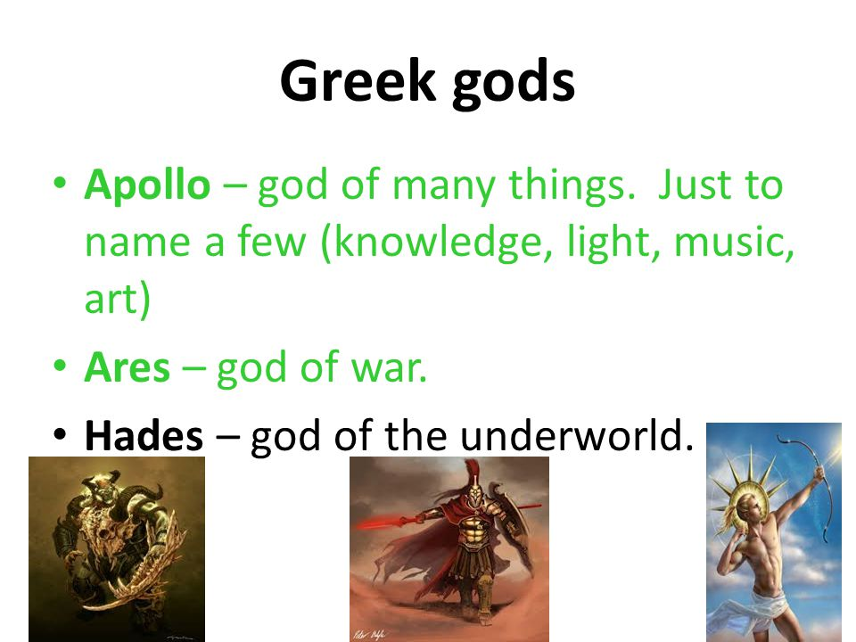 Greek gods Apollo – god of many things. Just to name a few (knowledge, light, music, art) Ares – god of war.