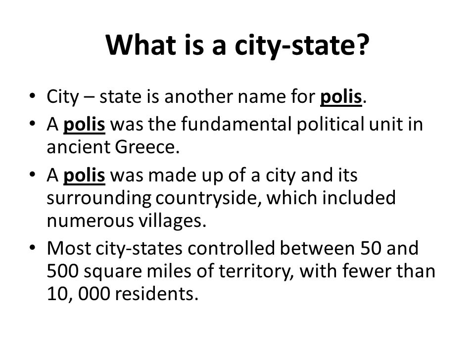 What is a city-state City – state is another name for polis.