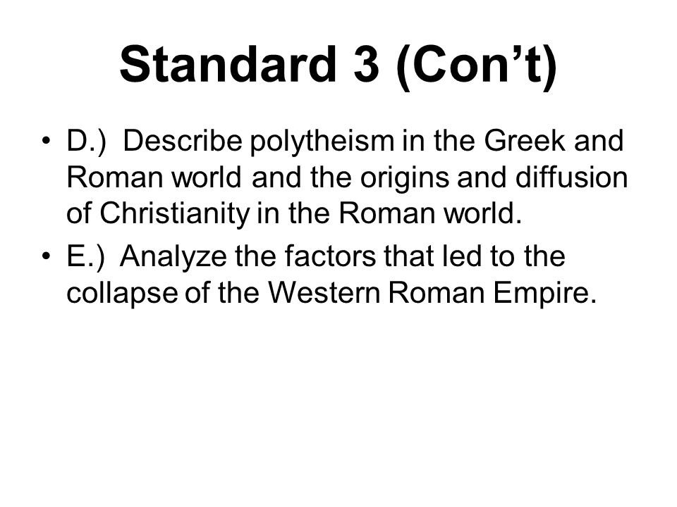 Standard 3 (Con't) D.) Describe polytheism in the Greek and Roman world and the origins and diffusion of Christianity in the Roman world.