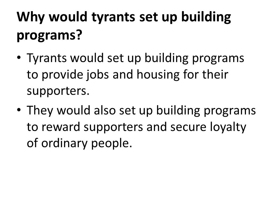 Why would tyrants set up building programs