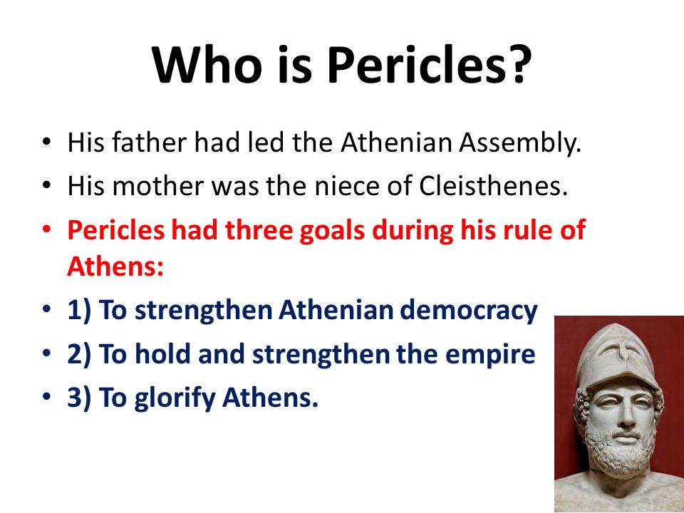 Who is Pericles His father had led the Athenian Assembly.