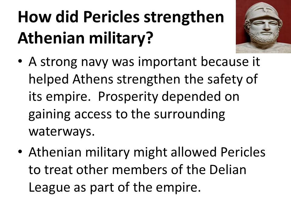 How did Pericles strengthen Athenian military