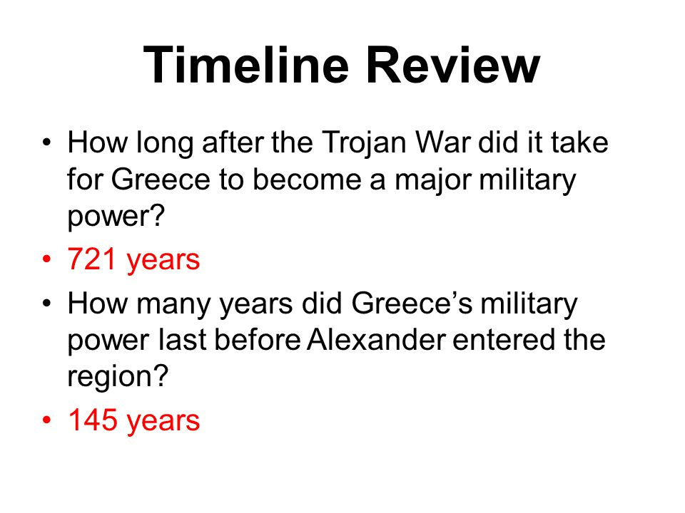 Timeline Review How long after the Trojan War did it take for Greece to become a major military power