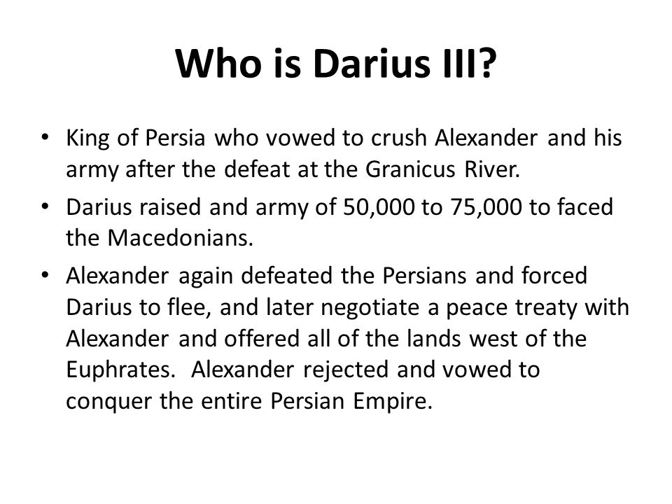 Who is Darius III King of Persia who vowed to crush Alexander and his army after the defeat at the Granicus River.