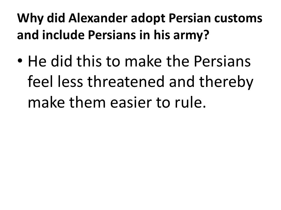 Why did Alexander adopt Persian customs and include Persians in his army
