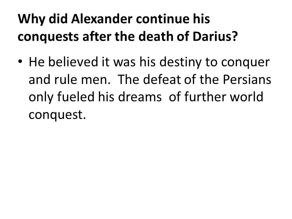 Why did Alexander continue his conquests after the death of Darius
