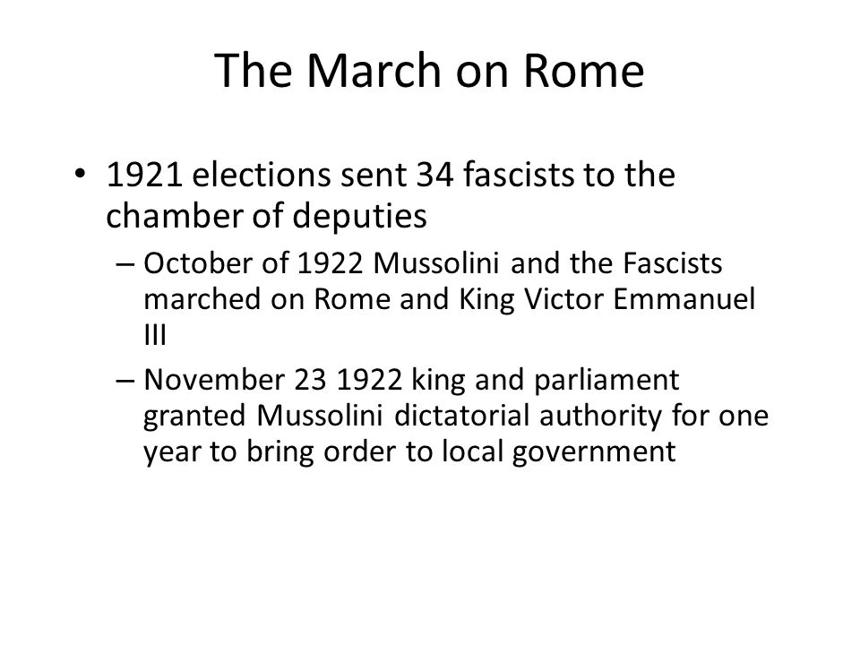 The March on Rome 1921 elections sent 34 fascists to the chamber of deputies.