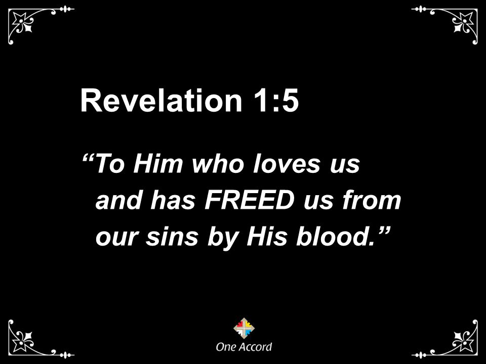 Revelation 1:5 To Him who loves us and has FREED us from