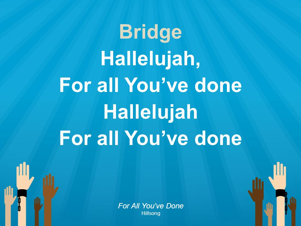 Bridge Hallelujah, For all You've done Hallelujah