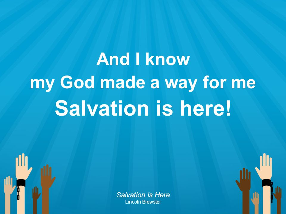 Salvation is here! And I know my God made a way for me