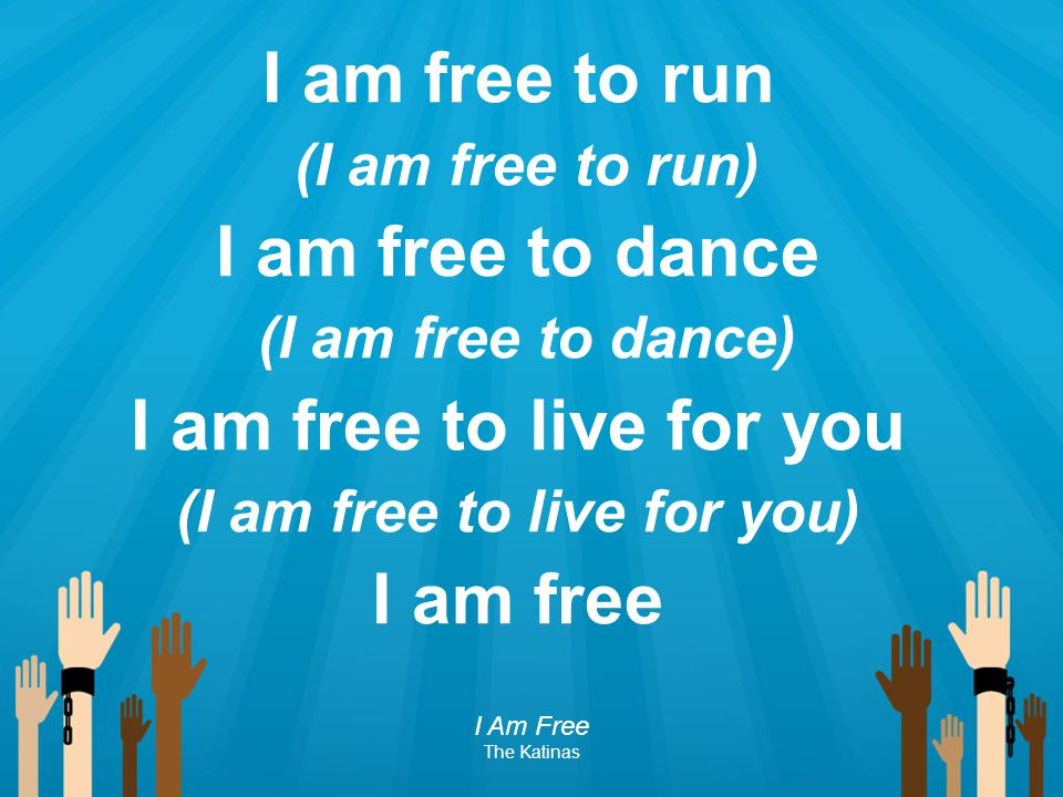 (I am free to live for you)