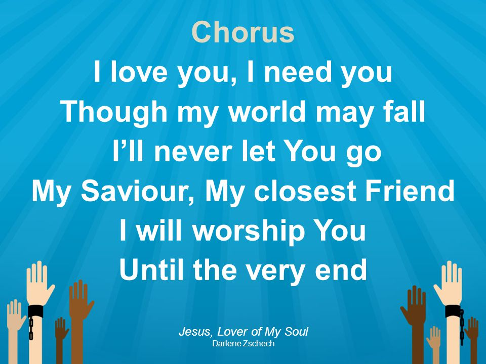 Though my world may fall My Saviour, My closest Friend