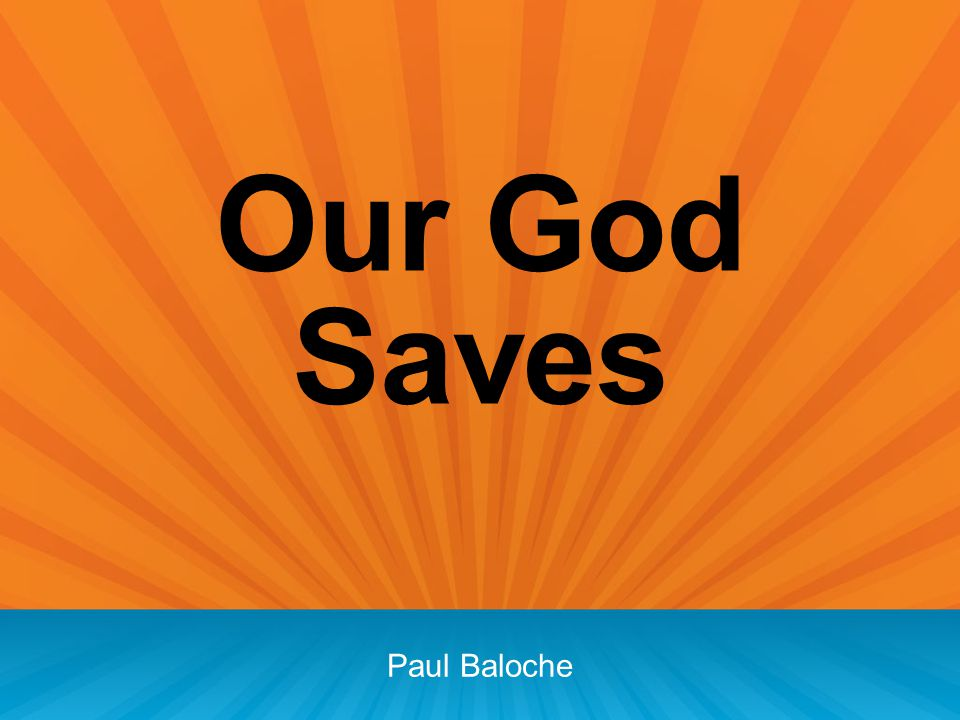 Our God Saves Paul Baloche