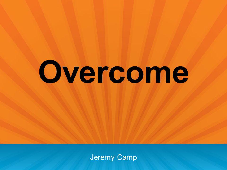 Overcome Jeremy Camp