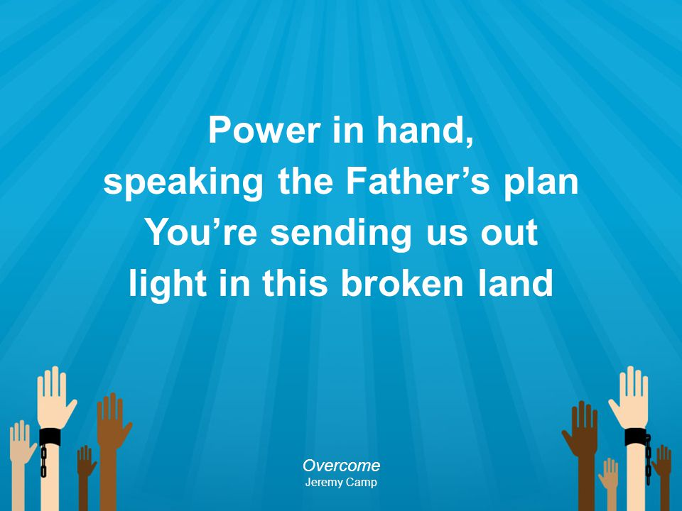 Power in hand, speaking the Father's plan You're sending us out light in this broken land