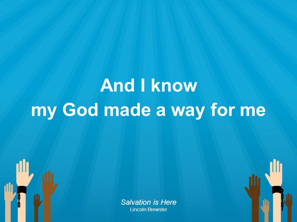 And I know my God made a way for me