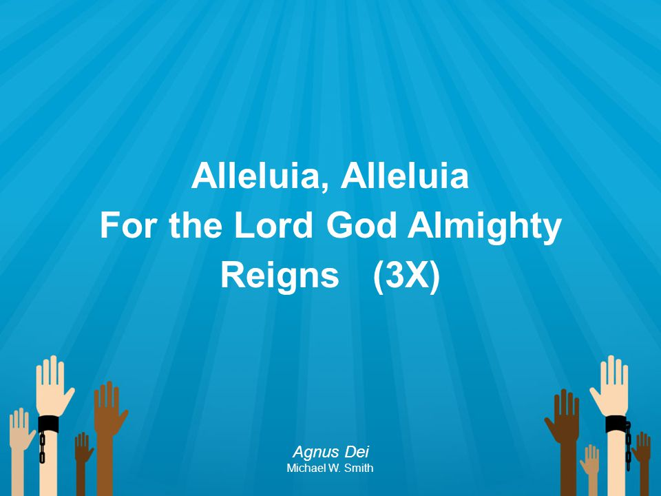 Alleluia, Alleluia For the Lord God Almighty Reigns (3X)