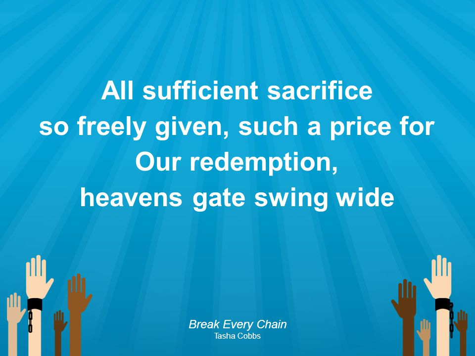 All sufficient sacrifice so freely given, such a price for Our redemption, heavens gate swing wide