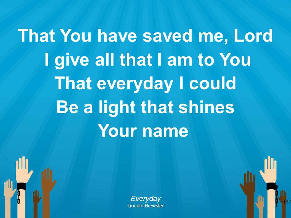 That You have saved me, Lord I give all that I am to You