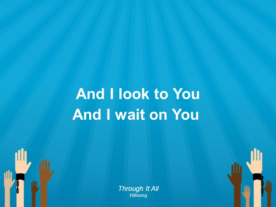 And I look to You And I wait on You
