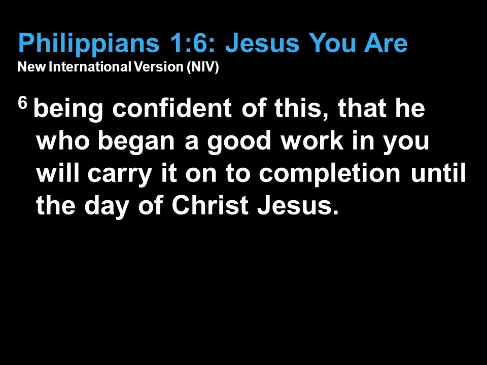 Philippians 1:6: Jesus You Are