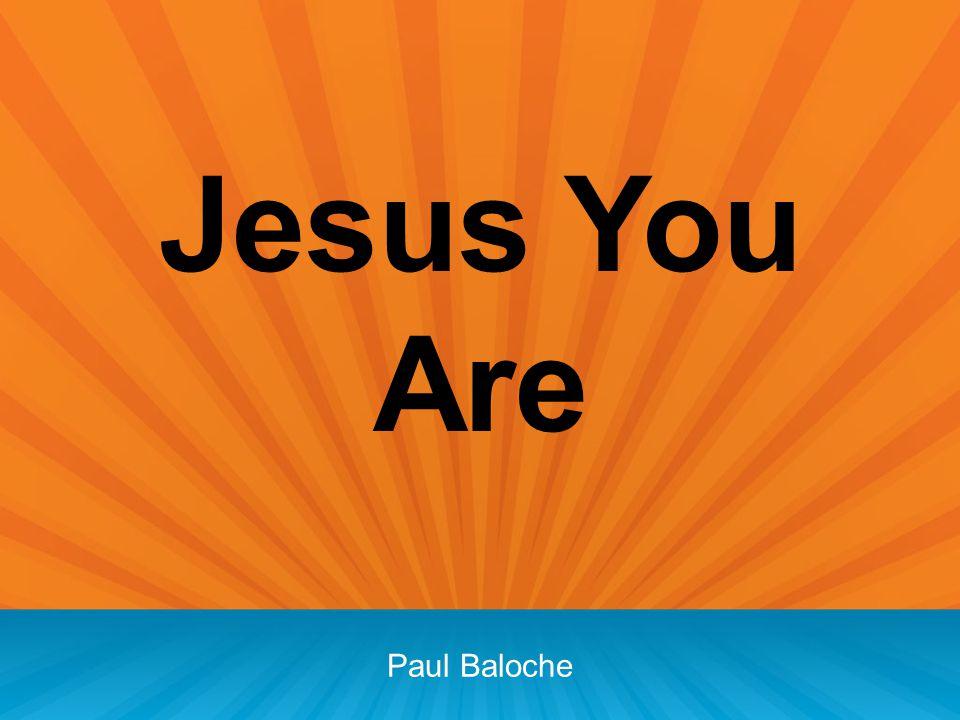 Jesus You Are Paul Baloche