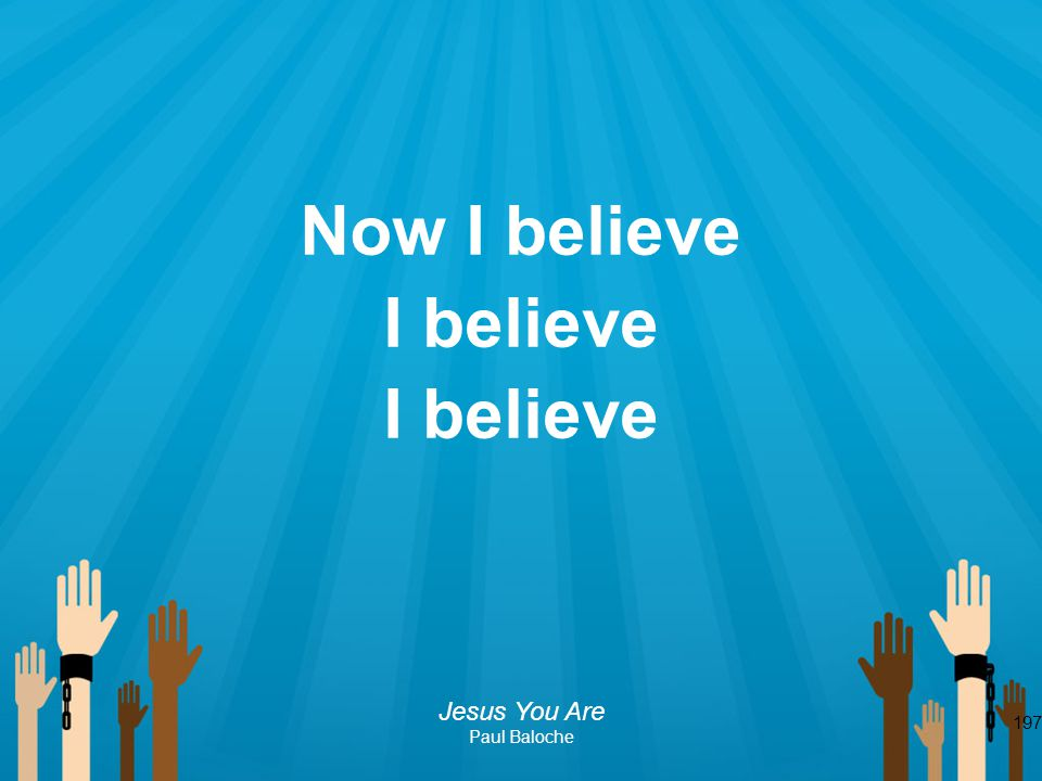 Now I believe I believe I believe