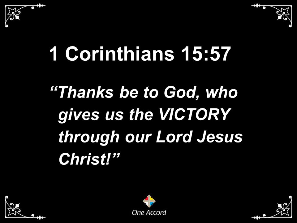 1 Corinthians 15:57 Thanks be to God, who gives us the VICTORY