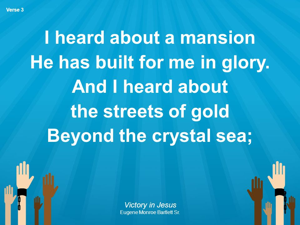 He has built for me in glory. Beyond the crystal sea;