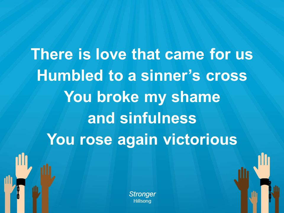 There is love that came for us Humbled to a sinner's cross