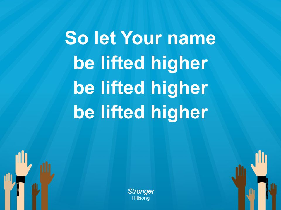 So let Your name be lifted higher