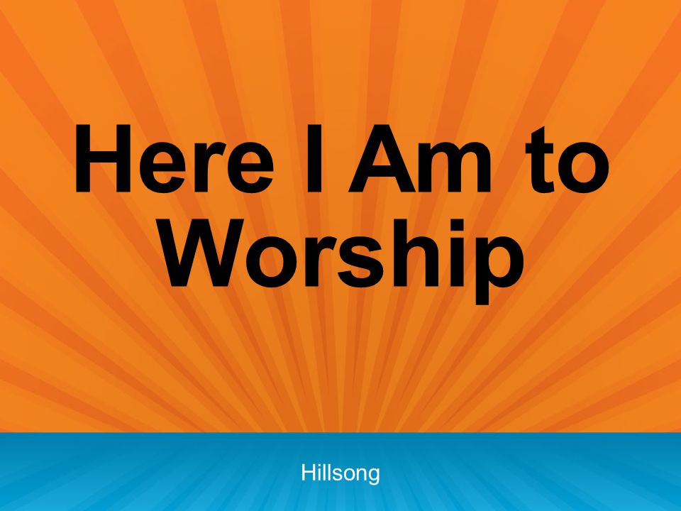 Here I Am to Worship Hillsong