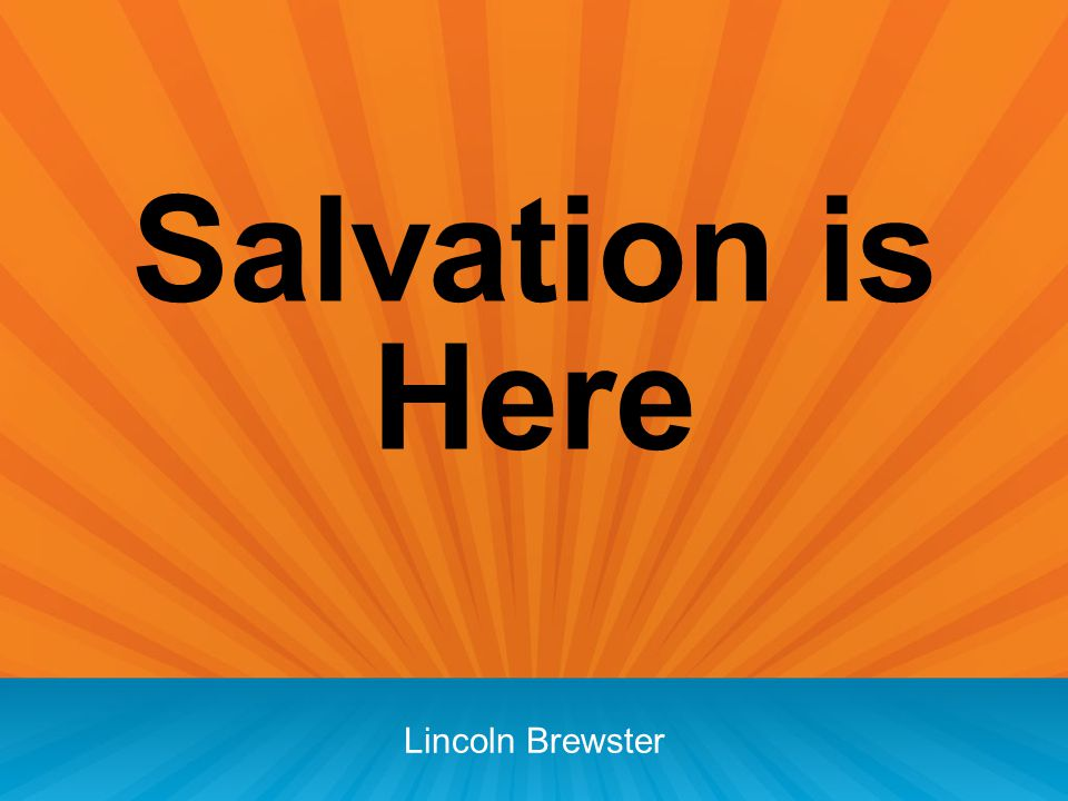 Salvation is Here Lincoln Brewster