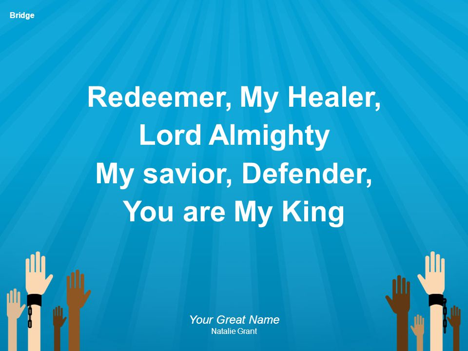 Redeemer, My Healer, Lord Almighty My savior, Defender,