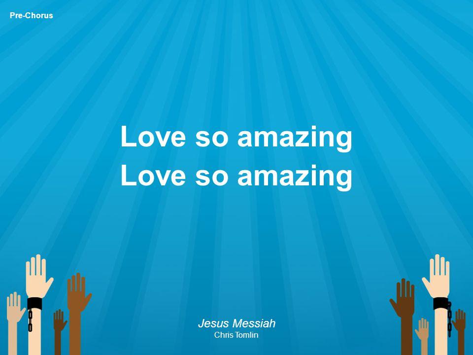 Love so amazing Pre-Chorus Jesus Messiah Chris Tomlin