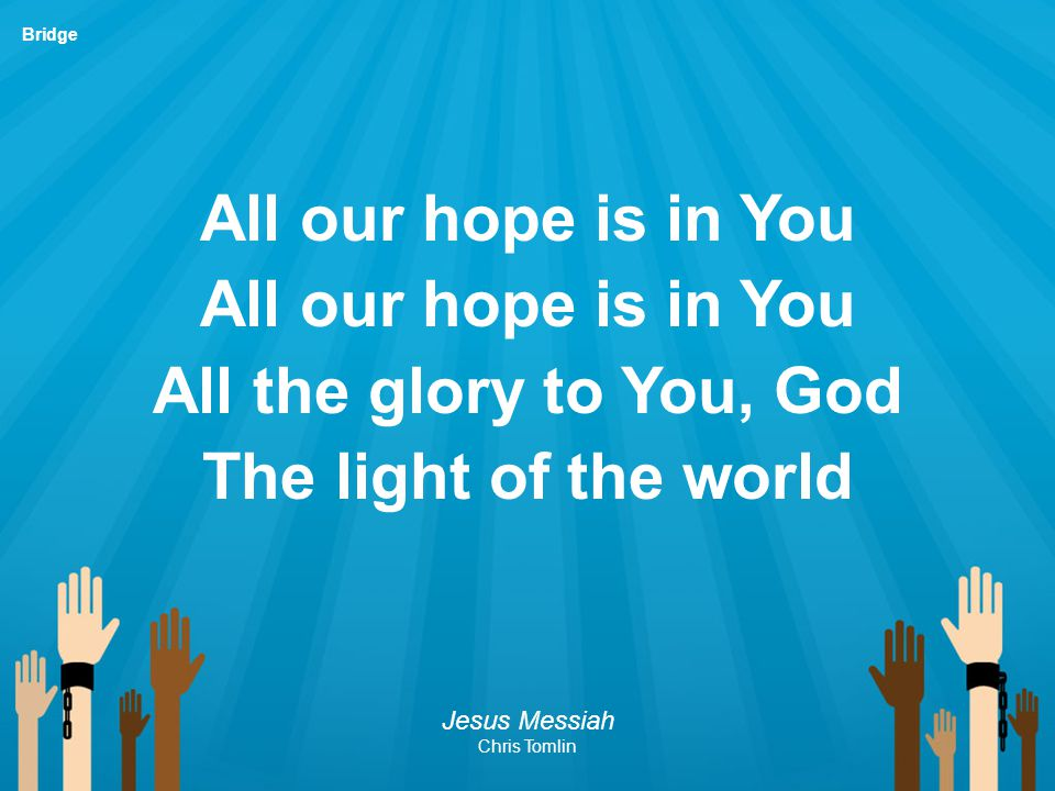 All our hope is in You All the glory to You, God