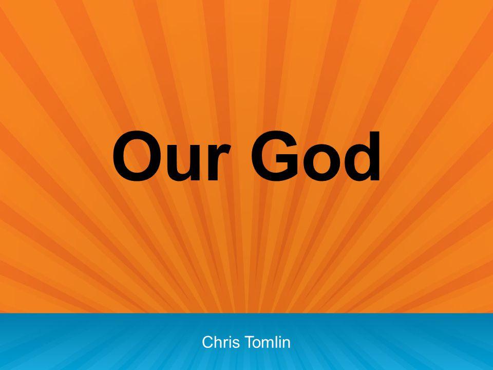Our God Chris Tomlin