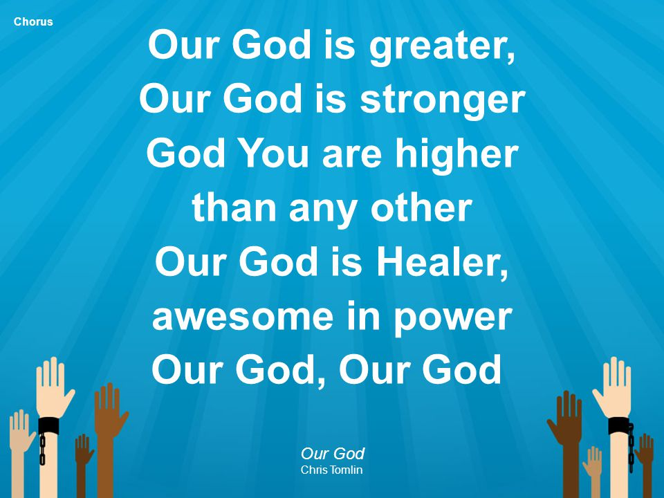 Our God is greater, Our God is stronger God You are higher