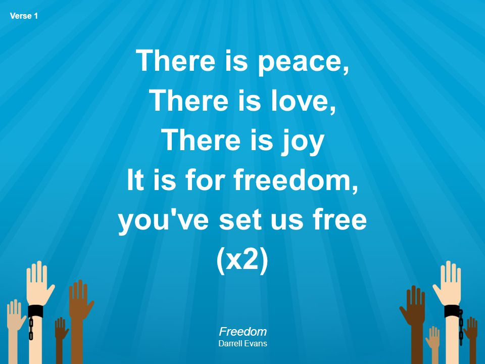 There is peace, There is love, There is joy It is for freedom,
