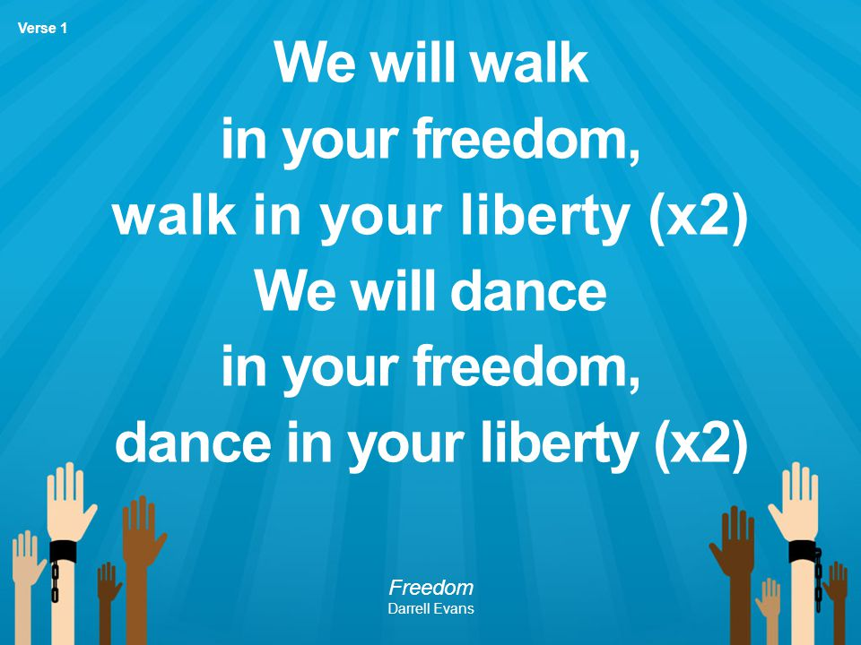 walk in your liberty (x2) dance in your liberty (x2)