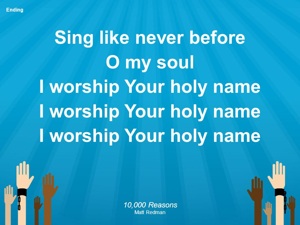 I worship Your holy name
