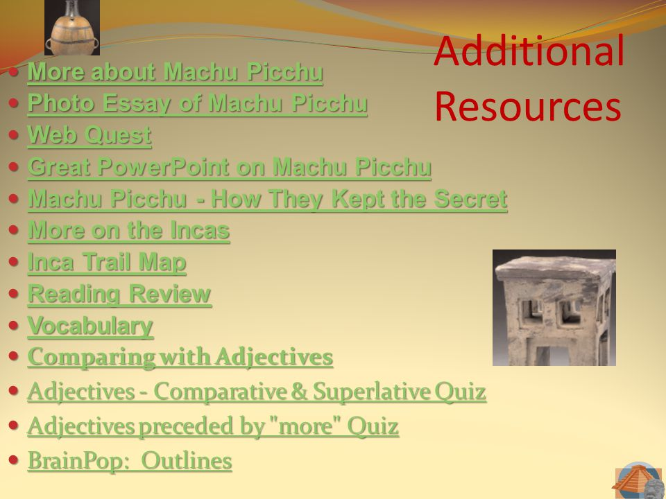 Additional Resources More about Machu Picchu