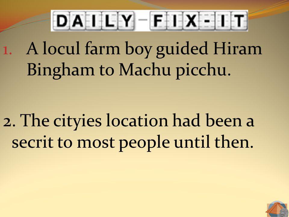 A locul farm boy guided Hiram Bingham to Machu picchu.