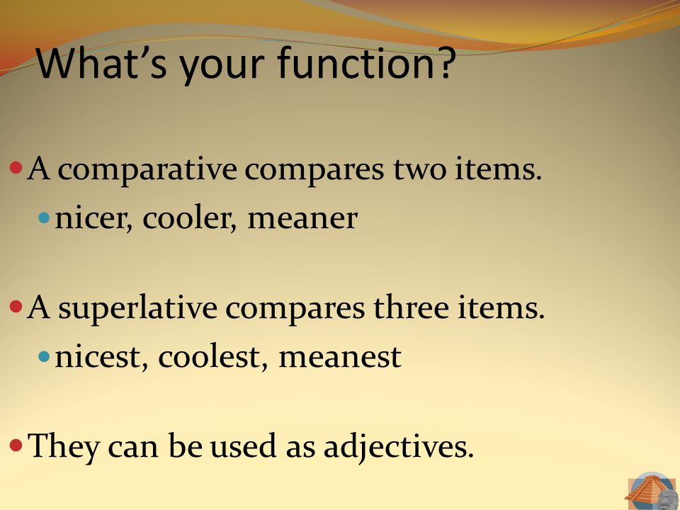 What's your function A comparative compares two items.