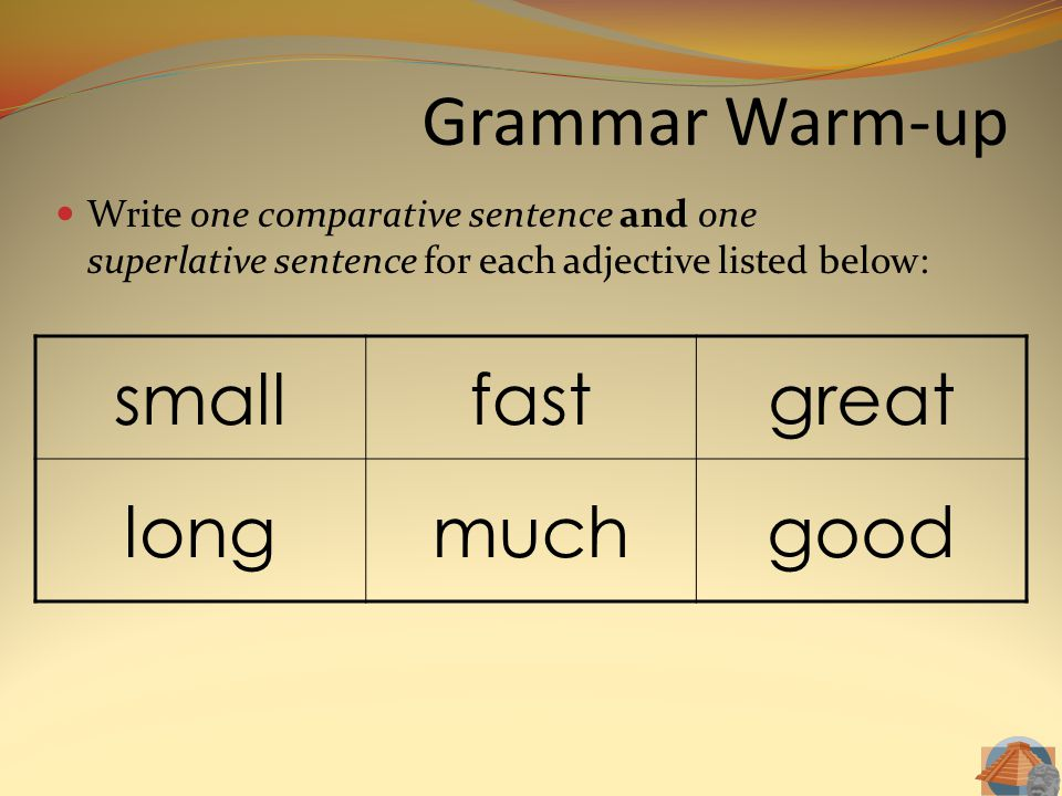 Grammar Warm-up small fast great long much good